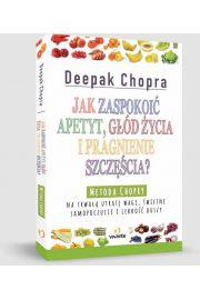 Deepak Chopra - Jak zapokoić apetyt, głód życia i pragnienie szczęścia