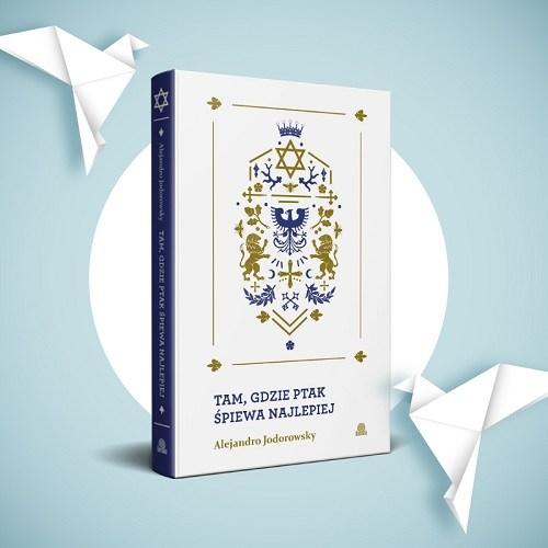 Tam, gdzie ptak śpiewa najlepiej - książka Alejandro Jodorowsky'ego