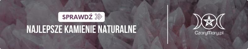 Kamienie naturalne w CzaryMary.pl >>